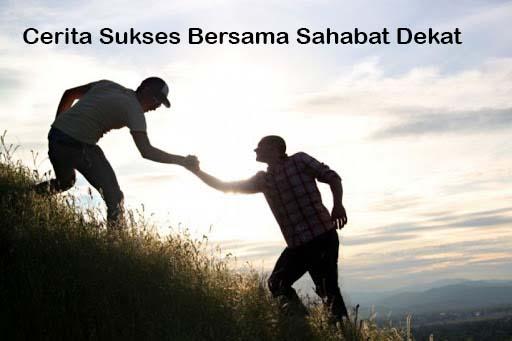 Cerita Sukses Bersama Sahabat Dekat