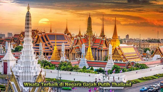 Wisata Terbaik di Negara Gajah Putih Thailand
