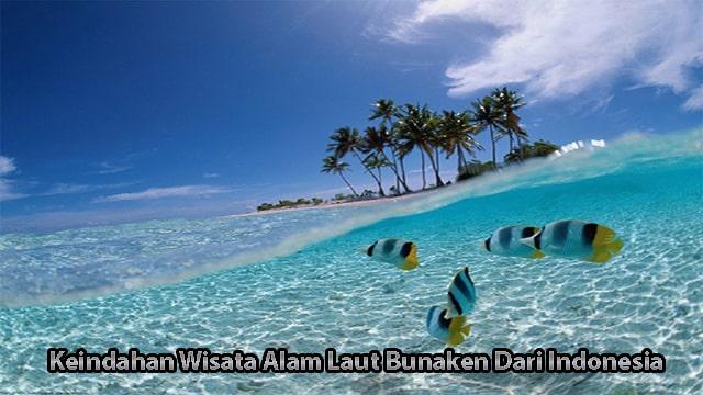 Keindahan Wisata Alam Laut Bunaken Dari Indonesia